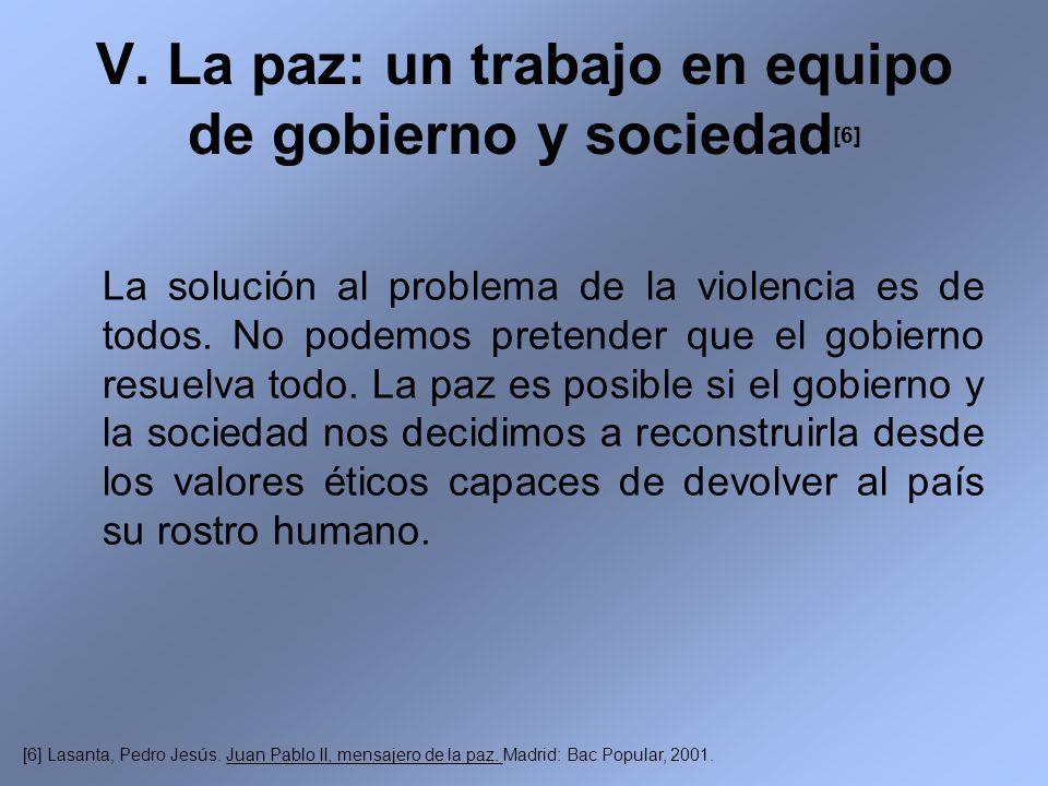 V. La paz: un trabajo en equipo de gobierno y sociedad[6]
